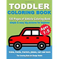 Toddler Coloring Book: Coloring Books for Toddlers: Simple & Easy Big Pictures Trucks, Trains, Tractors, Planes and Cars Coloring Books for Kids, Vehicle Coloring Book Activity Books for Preschooler Ages 1-3, 2-4, 3-5
