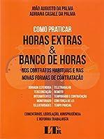 Como Praticar Horas Extras & Banco de Horas nos Contratos Habituais e nas Novas Formas de Contratação