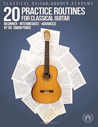 Download 20 Practice Routines for Classical Guitar: Graded exercises and studies for classical guitar pre-written in a clear and structured progression. 1727138325