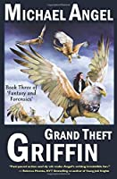 Grand Theft Griffin (Fantasy & Forensics)