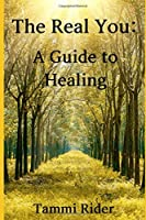 The Real You: A Guide to Healing