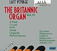 ブリタニック・オルガン 第12集 最後の航海と偉大なるオルガニストのパフォーマンス