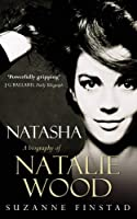 Natasha: The Biography of Natalie Wood by Suzanne Finstad(2002-07-04)