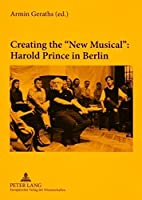 """Creating the """"New Musical"""" Harold Prince in Berlin: In Collaboration With Daniel Brunet and Miguel Angel Esquivel Rios"""