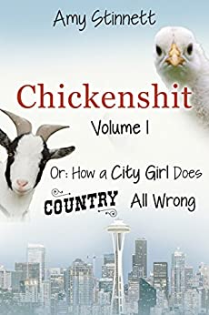 Chickenshit - Volume 1: How a City Girl Does Country All Wrong by [Stinnett, Amy]