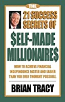 The 21 Success Secrets of Self-Made Millionaires: How to Achieve Financial Independence Faster and Easier Than You Ever Thought Possible (The Laws of Success Series)