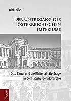 Der Untergang des oesterreichischen Imperiums: Otto Bauer und die Nationalitaetenfrage in der Habsburger Monarchie