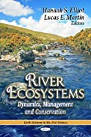 River Ecosystems: Dynamics, Management and Conservation (Earth Sciences in the 21st Century)