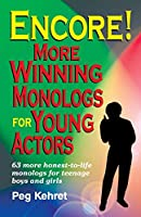 Encore!: More Winning Monologs for Young Actors : 63 More Honest-To-Life Monologs for Teenage Boys and Girls