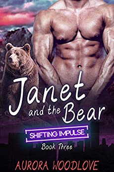 Janet and the Bear: A BBW Bear-Shifter Romance (Shifting Impulse Book 3) by [Woodlove, Aurora]