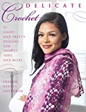 Delicate Crochet: 23 Light and Pretty Designs for Shawls, Tops and More (English Edition)