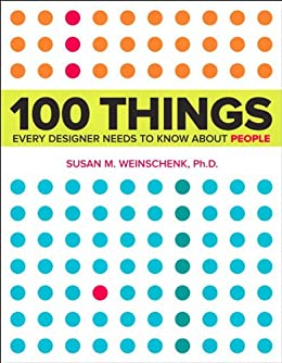 100 Things Every Designer Needs to Know About People (Voices That Matter) by [Weinschenk, Susan]