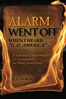 An Alarm Went Off When I Heard G. D. America: A Collection of Short Stories & Commentaries on Today's Social Issues