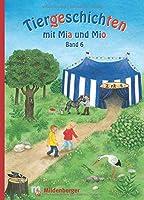Tiergeschichten mit Mia und Mio - Band 6: Ueberarbeitete Ausgabe, gestalterisch an die Neuausgabe der Silbenfibel® angepasst. Inhaltlich identisch mit der Erstausgabe.