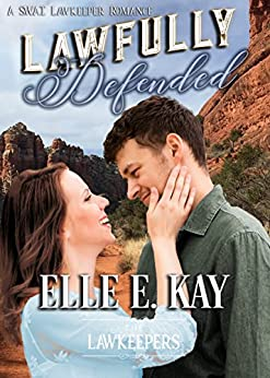 Lawfully Defended: Inspirational Christian Contemporary: A SWAT Lawkeepers Romance (The Lawkeeper Series) by [Kay, Elle E., Lawkeepers, The]