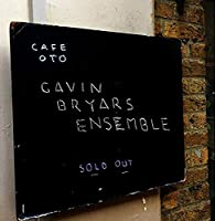 Live At Cafe Oto: Gavin Bryars Ensemble