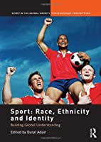 Sport: Race, Ethnicity and Identity: Building Global Understanding (Sport in the Global Society – Contemporary Perspectives)