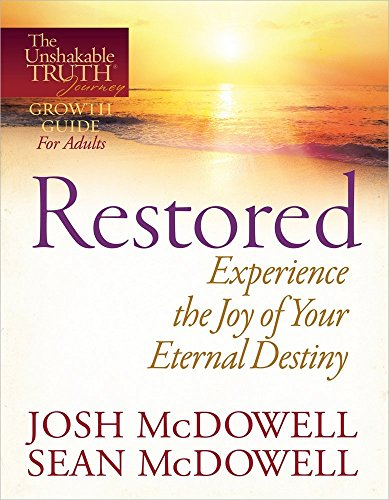 Download Restored: Experience the Joy of Your Eternal Destiny (The Unshakable Truth Journey Growth Guides for Adults) 0736946527