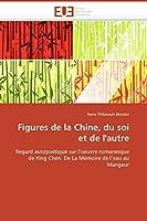 Figures de la Chine, Du Soi Et de l'Autre (Omn.Univ.Europ.)