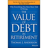 The Value of Debt in Retirement: Why Everything You Have Been Told Is Wrong (English Edition)