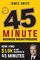 45 Minute Business Breakthrough: How I Find Any Business $10k in 45 Minutes