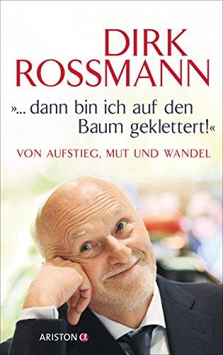 """""""... dann bin ich auf den Baum geklettert!"""": Von Aufstieg, Mut und Wandel (German Edition)"""