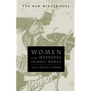 Women in the Medieval Islamic World (The New Middle Ages)