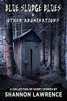 Blue Sludge Blues & Other Abominations: A Collection of Horror Short Stories by [Lawrence, Shannon]