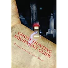 Ghost Hunting Equipment Guide: The Paranormal Equipment Guide. by Project-reveal Lee Steer (2013-04-20)