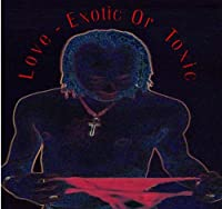 Love-Exotic Or Toxic