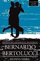 Emotion and Cognition in the Films of Bernardo Bertolluci (Troubador Italian Studies)