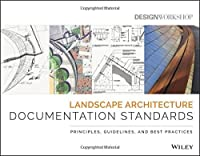 Landscape Architecture Documentation Standards: Principles, Guidelines, and Best Practices by Design Workshop(2015-10-26)