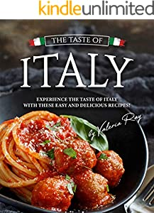 The Taste of Italy: Experience the Taste of Italy With These Easy and Delicious Recipes! (English Edition)