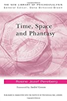 Time, Space and Phantasy (The New Library of Psychoanalysis)
