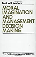 Moral Imagination and Management Decision-Making (Ruffin Series in Business Ethics)