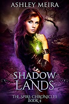Shadowlands (The Spire Chronicles Book 4) by [Meira, Ashley]