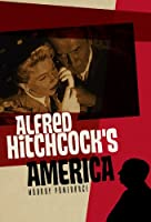 Alfred Hitchcock's America (America Through the Lens)