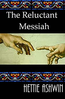 The Reluctant Messiah by [Ashwin, Hettie]