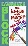 The Burglar Who Painted Like Mondrian (Bernie Rhodenbarr Series)