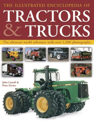 Download The Illustrated Encyclopedia of Tractors and Trucks: The Ultimate World Reference With over 1500 Photographs 1843096897