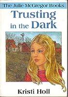 Trusting the Dark (Julie McGregor Bks)