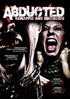 Abducted: Kidnapped & Brutalized [DVD] [Import]