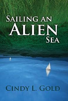 Sailing an Alien Sea by [Gold, Cindy L.]