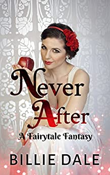 Never After: A Fairytale Inspired Romantic Comedy by [Dale, Billie]