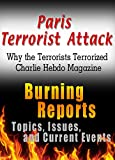 Paris Terrorist Attack: Why The Terrorists Terrorized Charlie Hebdo Magazine: Burning Reports: Topics, Issues, Current Events & More (English Edition)