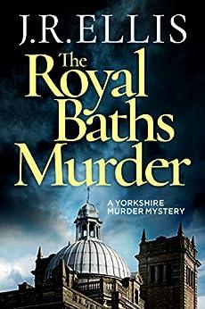 The Royal Baths Murder (A Yorkshire Murder Mystery Book 4) by [Ellis, J. R.]