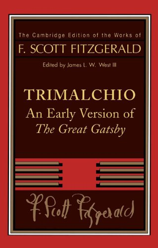 F. Scott Fitzgerald: Trimalchio: An Early Version of 'The Great Gatsby' (The Cambridge Edition of the Works of F. Scott Fitzgerald)