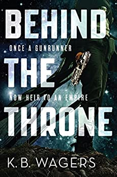Behind the Throne: The Indranan War, Book 1 by [Wagers, K. B.]