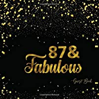 87 & Fabulous: Eighty Seven Four Guest Book Message Log Keepsake Memory Book To For Family Friends To Write In For Comments Advice And Wishes