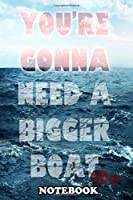 """Notebook: Gonna Need A Bigger Boat , Journal for Writing, College Ruled Size 6"""" x 9"""", 110 Pages"""